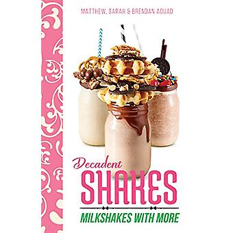 Decadent Shakes by Decadent Shakes - 9781760790004 Book