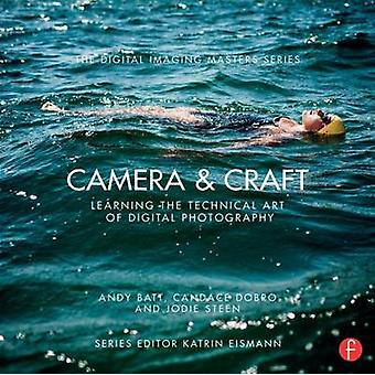Camera & Craft - Learning the Technical Art of Digital Photography by
