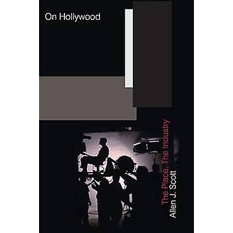 On Hollywood - The Place - the Industry by Allen J. Scott - 9780691162