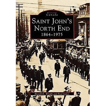 Saint John's North End - 1864-1975 by Harold E Wright - Paul James - 9