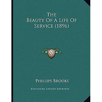 The Beauty of a Life of Service (1896) by Phillips Brooks - 978116574