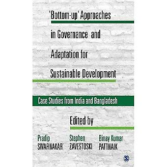 bottom-Up' Approaches in Governance and Adaptation for Sustainable Development:� Case Studies from India and Bangladesh