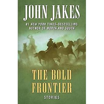 The Bold Frontier - Stories by John Jakes - 9781504052009 Book
