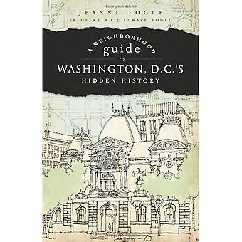 Eine Nachbarschaft Reiseführer für Washington D.C. verborgene Geschichte
