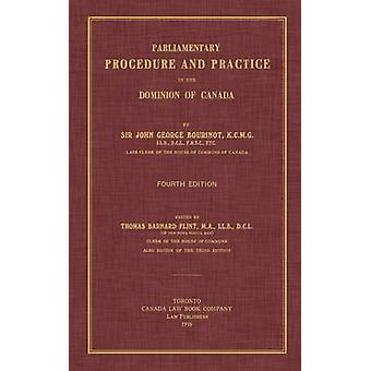 Parliamentary Procedure and Practice in the Dominion of Canada. Fourth Edition. by Bourinot & John George