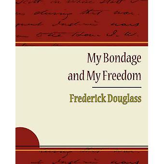 My Bondage and My Freedom  Frederick Douglass by Frederick Douglass & Douglass