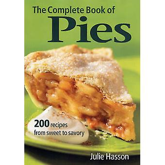 The Complete Book of Pies  200 Recipes from Sweet to Savoury by Julie Hasson