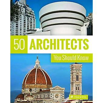 50 Architects You Should Know by Kuhl & IsabelLowis & KristinaThielSiling & Sabine