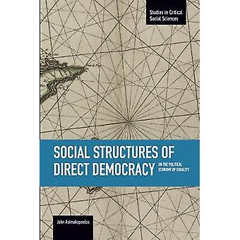 Social Structures Of Direct Democracy On The Political Economy Of Equality by Edited by John Asimakopoulos