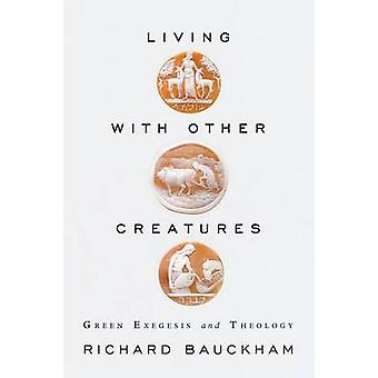 Living With Other Creatures by Bauckham & Richard