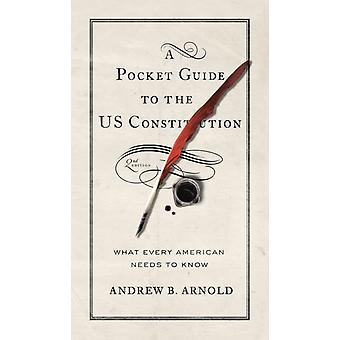 A Pocket Guide to the Us Constitution What Every American Needs to Know Second Edition by Arnold & Andrew B.