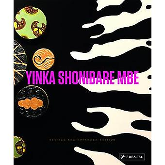 Yinka Shonibare MBE Revised and Expanded by Interviewer Anthony Downey & Edited by Rachel Kent & Contributions by Robert Hobbs