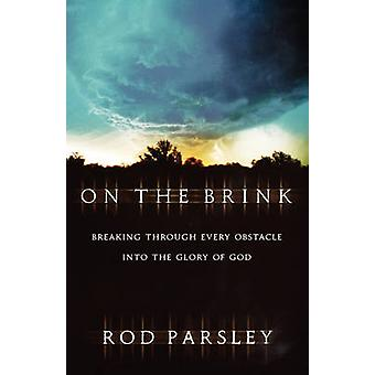 On the Brink Breaking Through Every Obstacle Into the Glory of God by Parsley & Rod