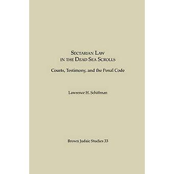 Sectarian Law in the Dead Sea Scrolls Courts Testimony and the Penal Code by Schiffman & Lawrence H.