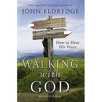 Walking with God How to Hear His Voice by Eldredge & John