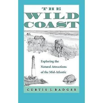 Wild Coast Exploring the Natural Attractions of the MidAtlantic von Badger & Curtis J