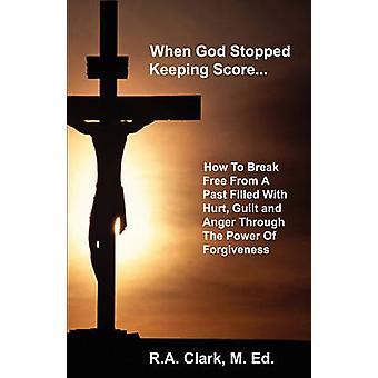When God Stopped Keeping Score... by Clark & R A