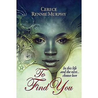 To Find You by Rennie Murphy & Cerece Loyce