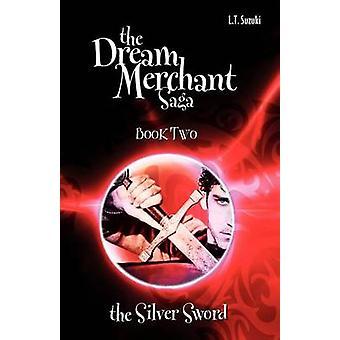 The Dream Merchant Saga Book Two the Silver Sword by Suzuki & Lorna T.