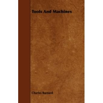 Tools and Machines by Barnard & Charles & P.