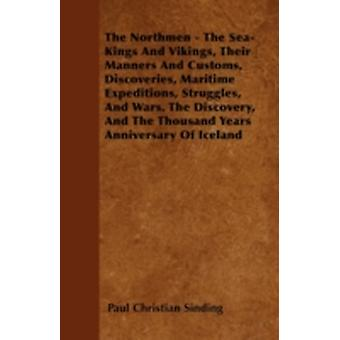 The Northmen  The SeaKings And Vikings Their Manners And Customs Discoveries Maritime Expeditions Struggles And Wars. The Discovery And The Thousand Years Anniversary Of Iceland by Sinding & Paul Christian