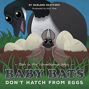 Baby Bats Dont Hatch From Eggs Bats in the Schoolhouse Attic par Hartford et Darlene
