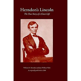 Herndons Lincoln The True Story of a Great Life by Herndon & William H.