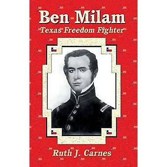 Ben Milam Texas Freedom Fighter by Carnes & Ruth J.