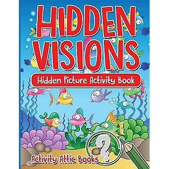 Hidden Visions Hidden Picture Activity Book by Activity Attic Books