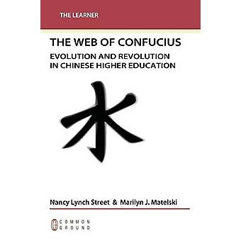 Web of Confucius Evolution and Revolution in Chinese Higher Education by Lynch Street & Nancy