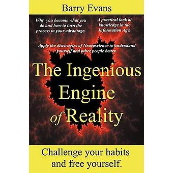 The Ingenious Engine of Reality by Barry Evans