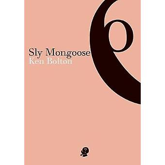 Sly Mongoose by Bolton & Ken