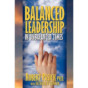 Balanced Leadership in Unbalanced Times by Pasick & Robert
