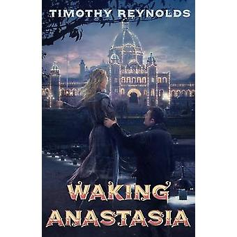 Waking Anastasia by Reynolds & Timothy