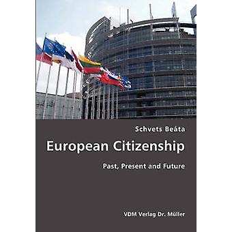 European Citizenship Past Present and Future by Beta & Schvets