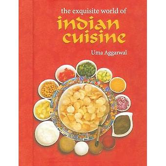 The Exquisite World of Indian Cuisine by Aggarwal & Uma