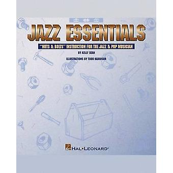 Jazz Essentials Nuts  Bolts Instruction for the Jazz  Pop Musician by Dean Kelly