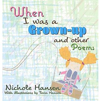 When I was a Grownup and Other Poems by Hansen & Nichole