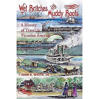 Wet Britches and Muddy Boots - A History of Travel in Victorian Americ