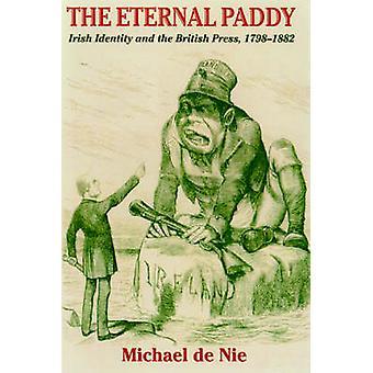 The Eternal Paddy - Irish Identity and the British Press - 1798-1882 -