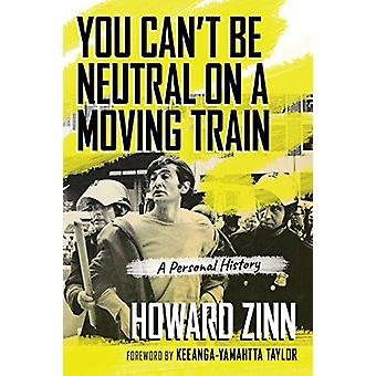 You Can't Be Neutral on a Moving Train - A Personal History by Howard