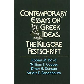 Contemporary Essays on Greek Ideas - The Kilgore Festschrift by Robert