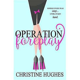 Operation Foreplay by Christine Hughes - 9781455590957 Book