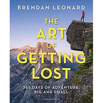 The Art of Getting Lost - 365 Days of Adventure - Big and Small by Bre
