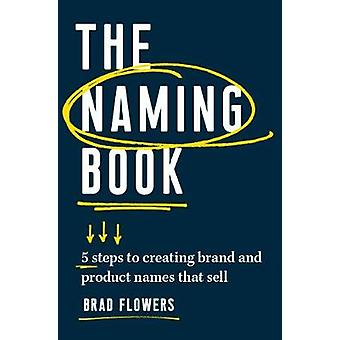 The Naming Book - 5 Steps to Creating Brand and Product Names that Sel