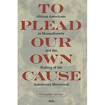 To Plead Our Own Cause - African Americans in Massachusetts and the Ma