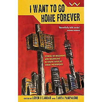 I Want to Go Home Forever - Stories of becoming and belonging in South