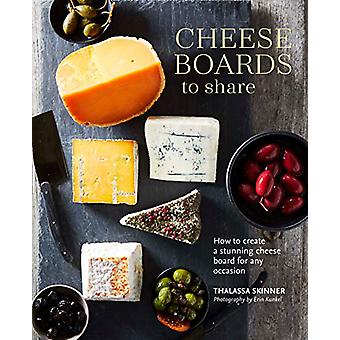 Cheese Boards to Share - How to Create a Stunning Cheese Board for Any