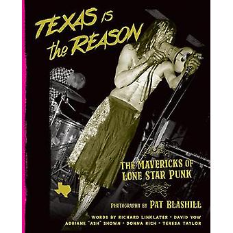 Texas Is The Reason - The Mavericks of Lone Star Punk by Pat Blashill