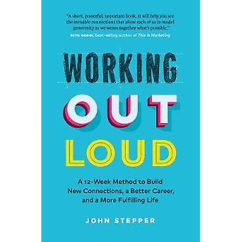 Working Out Loud - Build a Bigger Network - a Bolder Career - and a Be